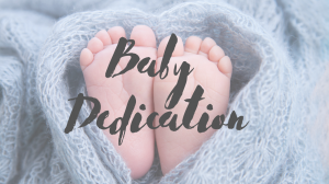 NEW TIME: Baby Dedication